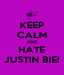 KEEP CALM AND HATE JUSTIN BIE! - Personalised Poster A4 size