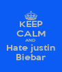 KEEP CALM AND  Hate justin Biebar - Personalised Poster A4 size