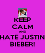 KEEP CALM AND HATE JUSTIN BIEBER! - Personalised Poster A4 size