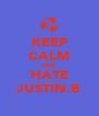 KEEP CALM AND HATE JUSTIN.B - Personalised Poster A4 size