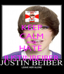 KEEP CALM AND HATE  JUSTINBEIBER - Personalised Poster A4 size