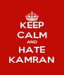 KEEP CALM AND HATE KAMRAN - Personalised Poster A4 size