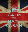 KEEP CALM AND HATE KARAN - Personalised Poster A4 size