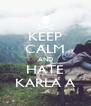 KEEP CALM AND HATE KARLA A - Personalised Poster A4 size