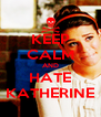KEEP CALM AND HATE KATHERINE - Personalised Poster A4 size