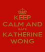 KEEP CALM AND HATE KATHERINE WONG - Personalised Poster A4 size