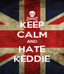 KEEP CALM AND HATE KEDDIE - Personalised Poster A4 size