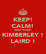 KEEP! CALM! AND HATE! KIMBERLEY ! LAIRD ! - Personalised Poster A4 size