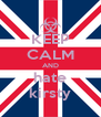 KEEP CALM AND hate kirsty - Personalised Poster A4 size
