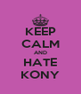 KEEP CALM AND HATE KONY - Personalised Poster A4 size