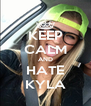 KEEP CALM AND HATE KYLA - Personalised Poster A4 size