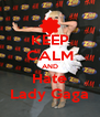 KEEP CALM AND Hate Lady Gaga - Personalised Poster A4 size