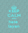 KEEP CALM AND hate  layan - Personalised Poster A4 size