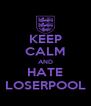 KEEP CALM AND HATE LOSERPOOL - Personalised Poster A4 size