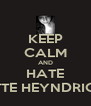 KEEP CALM AND HATE LOTTE HEYNDRICKX - Personalised Poster A4 size