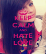 KEEP CALM AND HATE LOVE - Personalised Poster A4 size