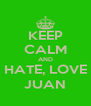 KEEP CALM AND HATE, LOVE JUAN - Personalised Poster A4 size