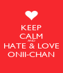 KEEP CALM AND HATE & LOVE ONII-CHAN - Personalised Poster A4 size