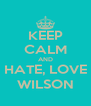 KEEP CALM AND HATE, LOVE WILSON - Personalised Poster A4 size