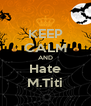 KEEP CALM AND Hate M.Titi - Personalised Poster A4 size