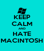 KEEP CALM AND HATE MACINTOSH - Personalised Poster A4 size
