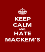 KEEP CALM AND HATE MACKEM'S - Personalised Poster A4 size