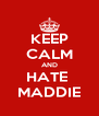 KEEP CALM AND HATE  MADDIE - Personalised Poster A4 size