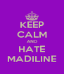 KEEP CALM AND HATE MADILINE - Personalised Poster A4 size