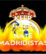 KEEP CALM AND HATE MADRIDISTAS - Personalised Poster A4 size