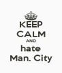 KEEP CALM AND hate Man. City - Personalised Poster A4 size