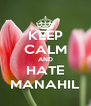KEEP CALM AND HATE MANAHIL - Personalised Poster A4 size