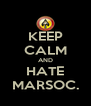 KEEP CALM AND HATE MARSOC. - Personalised Poster A4 size