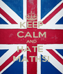 KEEP CALM AND HATE  MATHS! - Personalised Poster A4 size
