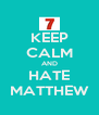 KEEP CALM AND HATE MATTHEW - Personalised Poster A4 size