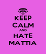 KEEP CALM AND HATE MATTIA - Personalised Poster A4 size