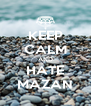 KEEP CALM AND HATE MAZAN - Personalised Poster A4 size