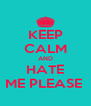 KEEP CALM AND HATE ME PLEASE  - Personalised Poster A4 size