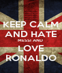 KEEP CALM AND HATE MESSI AND  LOVE RONALDO - Personalised Poster A4 size