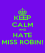 KEEP CALM AND HATE MISS ROBIN! - Personalised Poster A4 size
