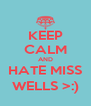 KEEP CALM AND HATE MISS WELLS >:) - Personalised Poster A4 size