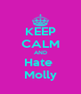 KEEP CALM AND Hate  Molly - Personalised Poster A4 size