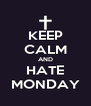 KEEP CALM AND HATE MONDAY - Personalised Poster A4 size