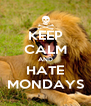 KEEP CALM AND HATE MONDAYS - Personalised Poster A4 size