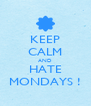 KEEP CALM AND HATE MONDAYS ! - Personalised Poster A4 size