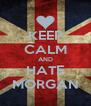 KEEP CALM AND HATE MORGAN - Personalised Poster A4 size
