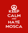 KEEP CALM AND HATE MOSCA - Personalised Poster A4 size