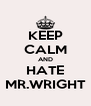 KEEP CALM AND HATE MR.WRIGHT - Personalised Poster A4 size