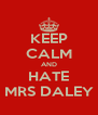 KEEP CALM AND HATE MRS DALEY - Personalised Poster A4 size