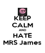 KEEP CALM AND HATE MRS James - Personalised Poster A4 size