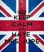 KEEP CALM AND HATE  MRS. JUPE - Personalised Poster A4 size